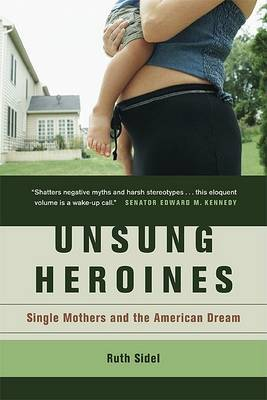 Unsung Heroines: Single Mothers and the American Dream by Ruth Sidel image