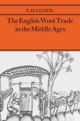 The English Wool Trade in the Middle Ages by T.H. Lloyd
