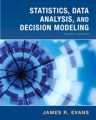 Statistics, Data Analysis and Decision Modeling by James R Evans