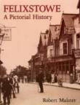 Felixstowe A Pictorial History by Robert Malster