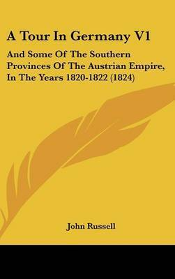 A Tour in Germany V1: And Some of the Southern Provinces of the Austrian Empire, in the Years 1820-1822 (1824) by Professor John Russell, oto FRC oto oto O. O.