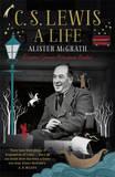 C. S. Lewis: A Life: Eccentric Genius, Reluctant Prophet by Alister McGrath, DPhil, DD