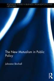 The New Mutualism in Public Policy by Johnston Birchall