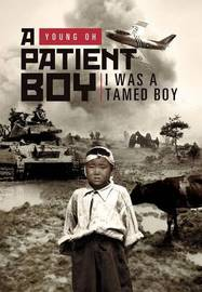 A Patient Boy: I Was a Tamed Boy by Young Oh