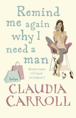Remind Me Again Why I Need a Man by Claudia Carroll image