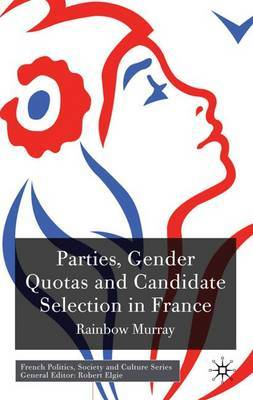 Parties, Gender Quotas and Candidate Selection in France by R. Murray image