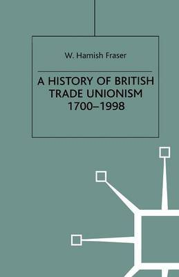 A History of British Trade Unionism 1700-1998 by W.Hamish Fraser image