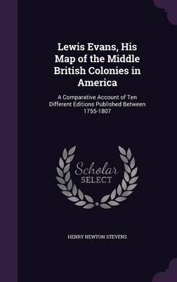 Lewis Evans, His Map of the Middle British Colonies in America by Henry Newton Stevens
