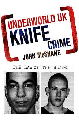 Underworld UK: Knife Crime by John McShane image