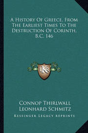 A History of Greece, from the Earliest Times to the Destruction of Corinth, B.C. 146 by Connop Thirlwall