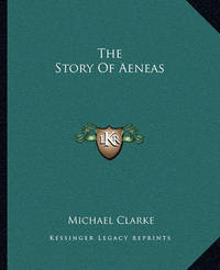 The Story of Aeneas by Michael Clarke