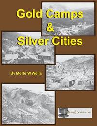 Gold Camps & Silver Cities by Merle W Wells