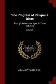 The Progress of Religious Ideas by Lydia Maria Francis Child