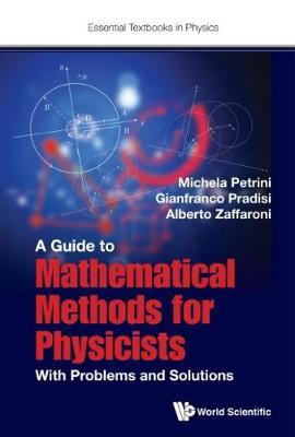 Guide To Mathematical Methods For Physicists, A: With Problems And Solutions by Michela Petrini