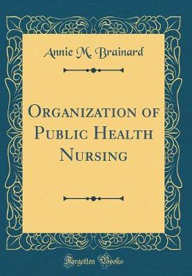 Organization of Public Health Nursing (Classic Reprint) by Annie M Brainard image