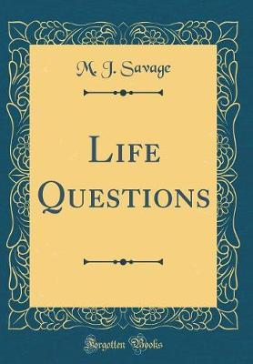 Life Questions (Classic Reprint) by M.J. Savage