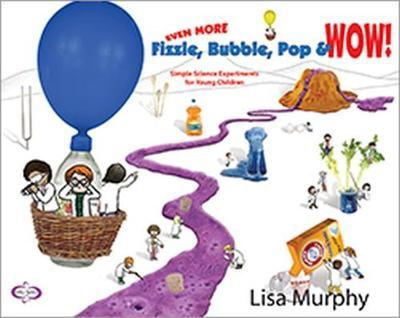 Even More Fizzle, Bubble, Pop & Wow! by Lisa Murphy