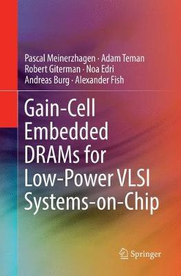 Gain-Cell Embedded DRAMs for Low-Power VLSI Systems-on-Chip by Pascal Meinerzhagen