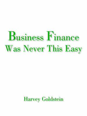 Business Finance Was Never This Easy by Harvey Goldstein
