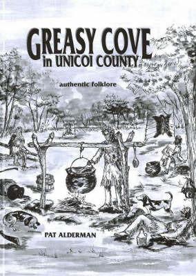 Greasy Cove in Unicoi County: Authentic Folklore by Pat Alderman