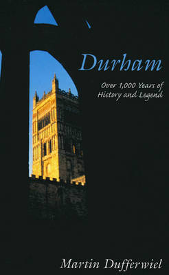 Durham: Over 1,000 Years of History and Legend by Martin Dufferwiel