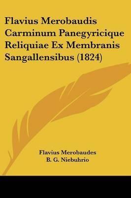 Flavius Merobaudis Carminum Panegyricique Reliquiae Ex Membranis Sangallensibus (1824) by Flavius Merobaudes