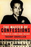 The Master of Confessions: The Making of a Khmer Rouge Torturer by Thierry Cruvellier