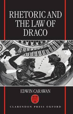 Rhetoric and the Law of Draco by Edwin Carawan