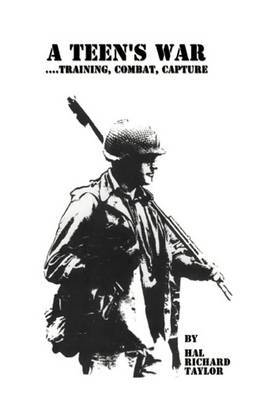 A Teen's War... Training, Combat, Capture by Hal Richard Taylor image