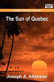 The Sun of Quebec by Joseph A Altsheler image