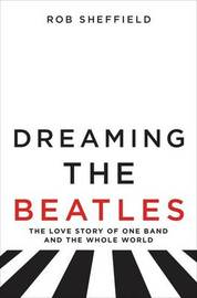 Dreaming the Beatles by Rob Sheffield image