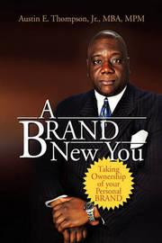 A Brand New You by Austin E Thompson, Jr.