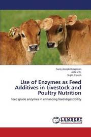 Use of Enzymes as Feed Additives in Livestock and Poultry Nutrition by Bunglavan Surej Joseph