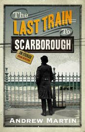 The Last Train to Scarborough by Andrew Martin image