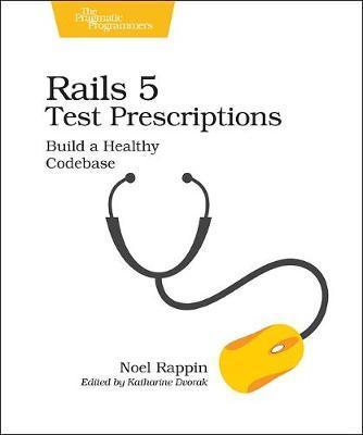 Rails 5 Test Prescriptions by Noel Rappin