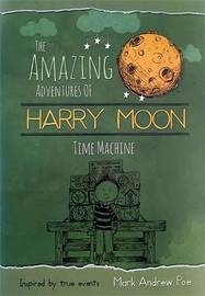 The Amazing Adventures of Harry Moon Time Machine by Mark Andrew Poe image