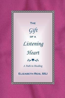 The Gift of a Listening Heart by Ssj Elizabeth Reis