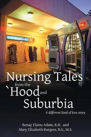 Nursing Tales from the 'Hood and Suburbia by M S Mary Elizabeth Burgess B S