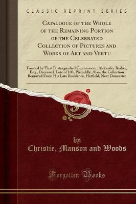 Catalogue of the Whole of the Remaining Portion of the Celebrated Collection of Pictures and Works of Art and Vertu by Christie Manson and Woods