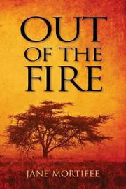Out of the Fire by Jane Mortifee