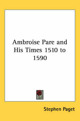 Ambroise Pare and His Times 1510 to 1590 by Stephen Paget image