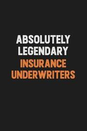 Absolutely Legendary Insurance Underwriters by Camila Cooper image