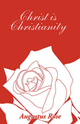 Christ Is Christianity by Augustus Rose image