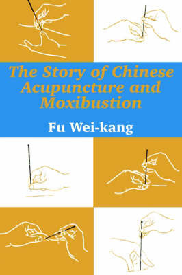 The Story of Chinese Acupuncture and Moxibustion by Fu Wei-kang image