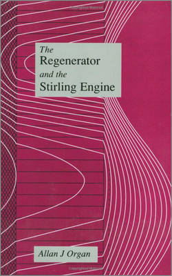 The Regenerator and the Stirling Engine by Allan J. Organ image