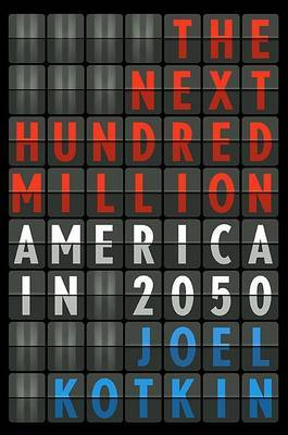 The Next Hundred Million: America in 2050 by Joel Kotkin