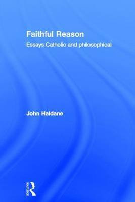 Faithful Reason by John Haldane