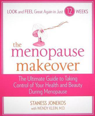 The Menopause Makeover: The Ultimate Guide to Taking Control of Your Health and Beauty During Meonopause by Staness Jonekos