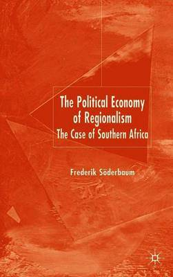 The Political Economy of Regionalism by Fredrik Soderbaum