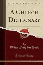 A Church Dictionary (Classic Reprint) by Walter Farquhar Hook